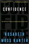 Confidence: How Winning and Losing Streaks Begin and End - Rosabeth Moss Kanter
