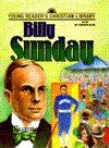 Billy Sunday: Young Readers Christian Library - W. Terry Whalin