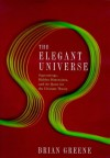 The Elegant Universe: Superstrings, Hidden Dimensions and the Quest for the Ultimate Theory - Brian Greene
