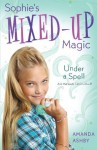 Sophie's Mixed-Up Magic: Under a Spell: Book 2 - Amanda Ashby