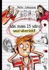 Wie man 13 wird und überlebt (German Edition) - Pete Johnson, von Knorre, Alexander, von Vogel, Maja