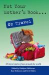 Not Your Mother's Book . . . On Travel - Dahlynn McKowen, Ken McKowen, Terri Elders, Nancy Davis Kho