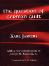 The Question of German Guilt (Perspectives in Continental Philosophy) - Karl Jaspers, S.J. Joseph W. Koterski