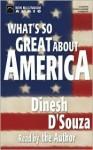 What's So Great About America Unabridged Audio Cassettes (Audio) - Dinesh D'Souza