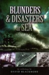 Blunders and Disasters at Sea - David Blackmore