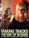 Making Tracks: The Rise of Blondie - Debbie Harry, Victor Bockris, Chris Stein