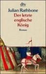 Der Letzte Englische König - Julian Rathbone, Sophie Kreutzfeldt