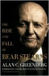 The Rise and Fall of Bear Stearns - Alan C. Greenberg, Mark Singer