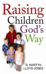 Raising Children God's Way - D. Martyn Lloyd-Jones