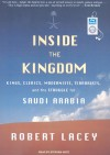 Inside the Kingdom: Kings, Clerics, Modernists, Terrorists, and the Struggle for Saudi Arabia - Robert Lacey, Stephen Hoye