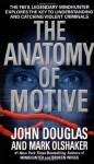 The Anatomy Of Motive - Mark Olshaker, John E. (Edward) Douglas