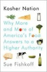 Kosher Nation: Why More and More of America's Food Answers to a Higher Authority - Sue Fishkoff