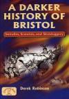 A Darker History Of Bristol (Local History) - Derek Robinson