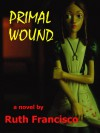 Primal Wound - Ruth Francisco