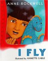 I Fly - Anne F. Rockwell