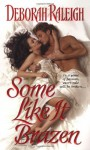 Some Like It Brazen - Deborah Raleigh