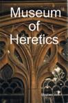 Museum of Heretics: A Rich Satire! - Stephen Volk