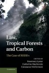 Law, Tropical Forests and Carbon: The Case of Redd+ - Rosemary Lyster, Catherine MacKenzie, Constance McDermott