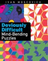 Deviously Difficult Mind-Bending Puzzles - Ivan Moscovich