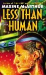 Less Than Human - Maxine McArthur