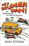 Hey Brudder Dan!: The Misadventures of a Church Custodian - Dan Zydiak