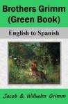Brothers Grimm (Green Book): English to Spanish - Nik Marcel, Jacob Grimm, Wilhelm Grimm, Margaret Hunt, Jose S. Viedma