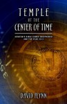Temple At The Center Of Time: Newton's Bible Codex Finally Deciphered and the Year 2012 - David Flynn