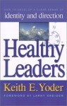 Healthy Leaders: How to Develop a Clear Sense of Identity and Direction - Keith E. Yoder, Larry Kreider