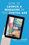 How To Launch A Magazine In This Digital Age - Mary Hogarth, John Jenkins