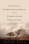 Cavell, Companionship, and Christian Theology - Peter Dula