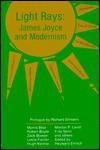 Light Rays: James Joyce and Modernism - Morris Beja, Richard Ellmann, Robert Boyle, Hugh Kenner, Fritz Senn, Zack Bowen, Morton P. Levitt, Leslie Fielder, Heyward Ehrlich