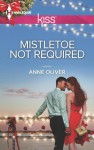 Mistletoe Not Required - Anne Oliver