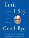 Until I Say Good-Bye: A Book About Living (Audio) - Susan Spencer-Wendel, Karen White
