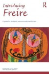 Introducing Paulo Freire: A Guide for Students, Teachers and Practitioners - Sandra Smidt