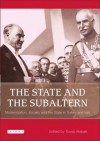 The State and the Subaltern: Modernization, Society and the State in Turkey and Iran - Touraj Atabaki