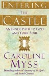 Entering The Castle An Inner Path To God And Your Soul - Caroline Myss