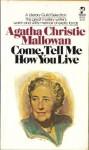 Come, Tell Me How You Live - Agatha Christie Mallowan, Agatha Christie