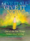 Give It All, Give It Now: One of the Few Things I Know About Writing - Annie Dillard, Sam Fink