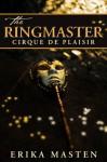The Ringmaster: Cirque de Plaisir (A Domination And Submission Romance Novel) - Erika Masten