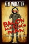 Bacon and Egg Man - Ken Wheaton