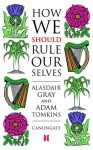 How We Should Rule Ourselves - Alasdair Gray