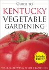 Guide to Kentucky Vegetable Gardening - Walter Reeves, Felder Rushing