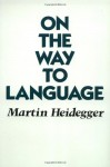 On the Way to Language - Martin Heidegger, Peter D. Hertz