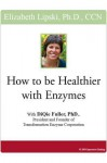How to Be Healthier with Enzymes - Elizabeth Lipski