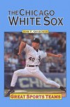 The Chicago White Sox (Great Sports Teams) - John F. Grabowski