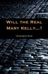 Will The Real Mary Kelly...? - Christopher Scott
