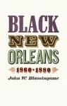 Black New Orleans, 1860-1880 - John W. Blassingame