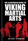 The Illustrated Guide to Viking Martial Arts - Antony Cummins, Antony Cummings