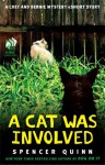 A Cat Was Involved: A Chet and Bernie Mystery eShort Story (The Chet and Bernie Mystery Series) - Spencer Quinn