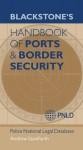 Blackstone's Handbook of Ports & Border Security - Andrew Staniforth, Police National Legal Database (PNLD), Clive Walker, Stuart Osbourne Qpm